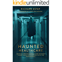 Haunted Healthcare: Medical Professionals and Patients Share their Encounters with the Paranormal
