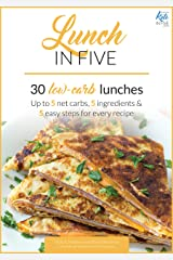 Lunch in Five: 30 Low Carb Lunches. Up to 5 Net Carbs & 5 Ingredients Each! (Keto in Five Book 2) Kindle Edition