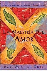 La Maestría del Amor (Un libro de la sabiduría tolteca) (Spanish Edition) Kindle Edition