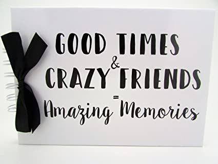 Any Occasion Quote Good Times Crazy Friends Amazing Memories