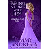 Taming a Duke's Wild Rose: Taming the Duke's Heart (Taming the Heart Book 2)