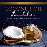 Coconut Oil Bible: (Boxed Set): Benefits, Remedies and Tips for Beauty and Weight...