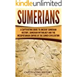 Sumerians: A Captivating Guide to Ancient Sumerian History, Sumerian Mythology and the Mesopotamian Empire of the Sumer Civil