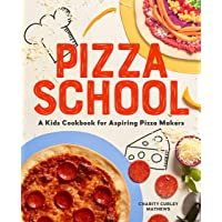 Pizza School: A Kids Cookbook for Aspiring Pizza Makers