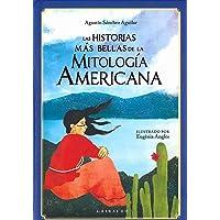 Las historias más bellas de la mitología americana (Mitos y leyendas)