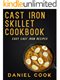 CAST IRON SKILLET COOKBOOK: Easy Cast Iron Recipes (Cast Iron One Skillet Meals)