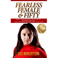 Fearless, Female & Fifty: How I empowered my mindset, ignored my age and inspired my dreams into Life
