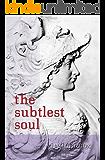 The Subtlest Soul