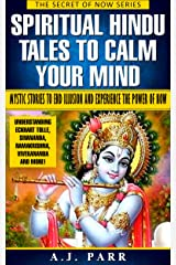 Spiritual Hindu Tales to Calm Your Mind (Mystic Stories to End Illusion and Experience The Power of Now): Understanding Eckhart Tolle, Sivananda, Ramakrishna, ... and more! (The Secret of Now Book 3) Kindle Edition