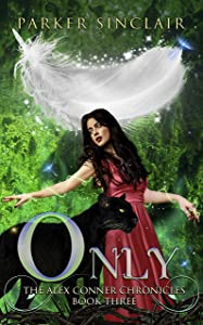 Only: The Alex Conner Chronicles Book Three: A NA Paranormal, Urban Fantasy
