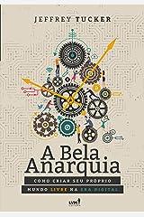 A bela anarquia: Como criar seu próprio mundo livre na era digital (Portuguese Edition) Kindle Edition