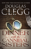 Dinner with the Cannibal Sisters: A Novella