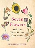 Seven Flowers: And How They Shaped Our World (English Edition)