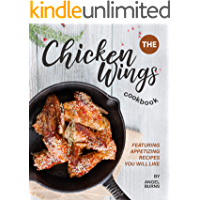 The Chicken Wings Cookbook: Featuring Appetizing Recipes You Will Like