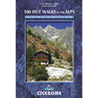100 Hut Walks in the Alps: Routes for day walks and overnight stays in France, Switzerland, Italy, Austria and Slovenia (Cicerone Guide)