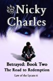 Betrayed: Book Two - The Road to Redemption (Law of the Lycans 6)