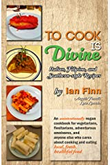 To Cook is Divine: Italian, Filipino, and Southern-style Vegetarian Recipes from Outside the Box and Intro to Vegan Baking Kindle Edition
