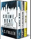 The Crime Beat: Episodes 1-3: New York, Washington D.C., Miami (The Crime Beat Boxed Sets Book 1)