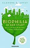 Biophilia in der Stadt: Wie wir die Heilkraft der Natur in unsere Städte bringen - Vom Autor des Bestsellers 'Der Biophilia-Effekt' - Mit einem Vorwort von Gerald Hüther