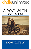 A WAY WITH WOMEN: It's the sexy 60s and Rob White is out to savor it all. (English Edition)