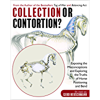 Collection or Contortion?: Exposing the Misconceptions and Exploring the Truths of Horse Positioning and Bend (English Edition)
