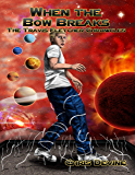 When the Bow Breaks - The Travis Fletcher Chronicles