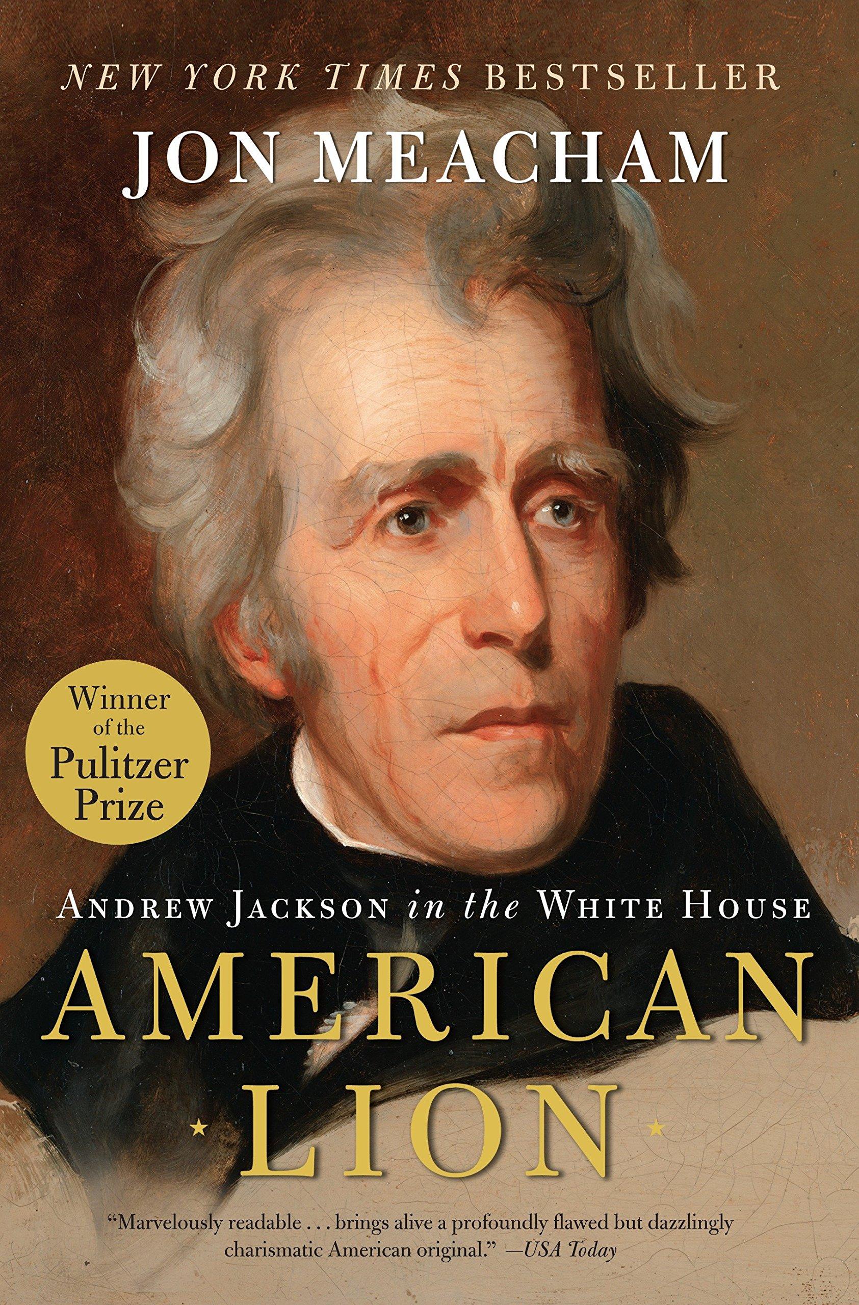 American Lion Andrew Jackson In The White House Jon Meacham