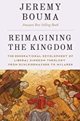 Reimagining the Kingdom: The Generational Development of Liberal Kingdom Theology from Schleiermacher to McLaren Kindle Edition