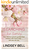 Searching for Sanity - A Daily Devotional for Moms and Dads: How Biblical parents guided their children with God's help ... and you can too.