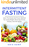 Intermittent Fasting: Learn The Simple And Proven Method For Losing Weight, Reversing Chronic Disease, And Anti-Aging!