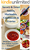 Savory & Sweet Sauces, Marinades, Condiments & Gravies: 500 Recipes for Meats, Pasta, Seafood, Vegetables & Desserts! (Southern Cooking Recipes Book 20)