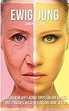 Ewig Jung: Natürliche Anti-Aging-Tipps für ein junges und frisches Aussehen bis ins hohe Alter (German Edition)
