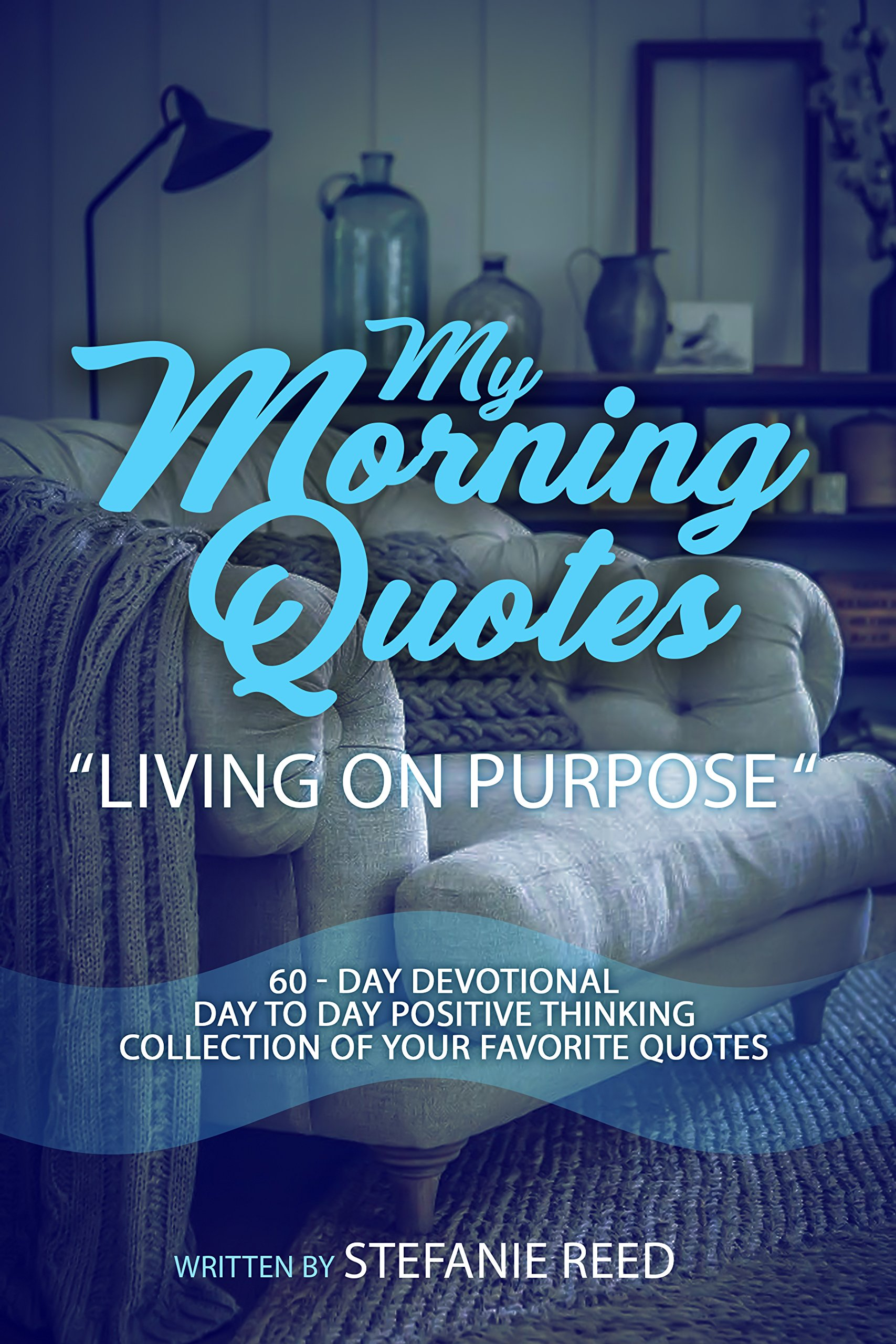 My Morning Quotes-Living On Purpose: Stefanie Reed ...