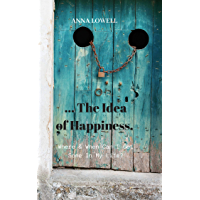 The Idea of Happiness: Where & When Can I Get Some In My Life? (English Edition)