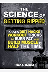 The Science of Getting Ripped: Proven Diet Hacks and Workout Tricks to Burn Fat and Build Muscle in Half the Time (Burn Fat, Build Muscle Book 1) Kindle Edition