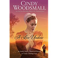 A Love Undone: An Amish Novel of Shattered Dreams and God's Unfailing Grace