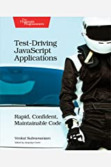 Test-Driving JavaScript Applications: Rapid, Confident, Maintainable Code Kindle Edition