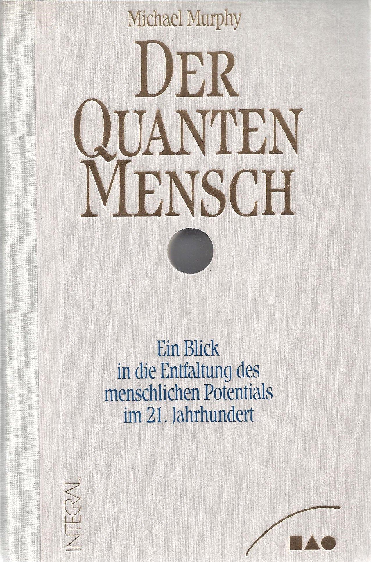 Der QuantenMensch/Ein Blick in die Entfaltung des menschlichen Potentials im 21. Jahrhundert