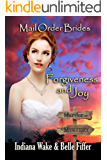 Mail Order Bride: Forgiveness and Joy: Clean, and Inspirational Western Historical Romance (Mail Order Bride Murder Mystery Book 10)