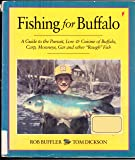 "Fishing for Buffalo: A Guide to the Pursuit, Lore and Cuisine of Buffalo, Carp, Mooneye, Gar and Other ""Rough Fish"""