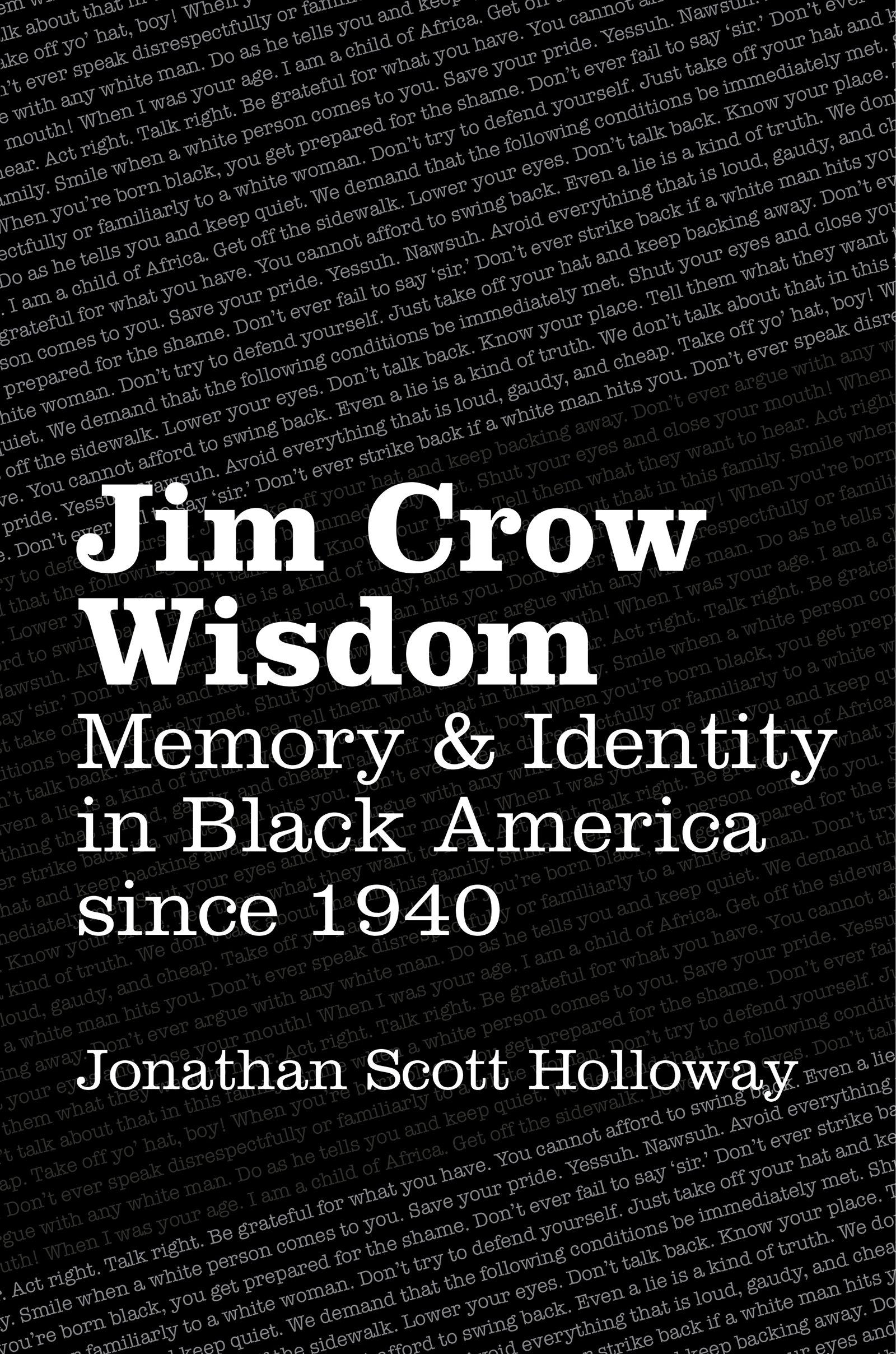Jim crow wisdom memory and identity in black america since 1940 jim crow wisdom memory and identity in black america since 1940 jonathan scott holloway 9781469626413 amazon books fandeluxe Gallery