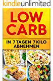 Low Carb Diät: 7 Tage Boot Camp: In 7 Tagen 7 Kilo abnehmen