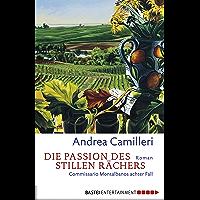 Die Passion des stillen Rächers: Commissario Montalbano stößt an seine Grenzen (German Edition)