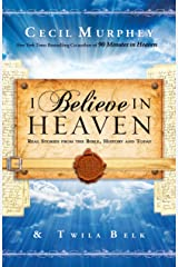 I Believe in Heaven: Real Stories from the Bible, History and Today Kindle Edition