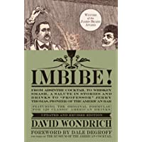 Imbibe! Updated and Revised Edition: From Absinthe Cocktail to Whiskey Smash, a Salute in Stories and Drinks to…