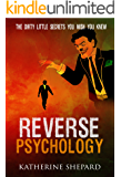 Reverse Psychology: The Dirty little secrets that you wish you knew