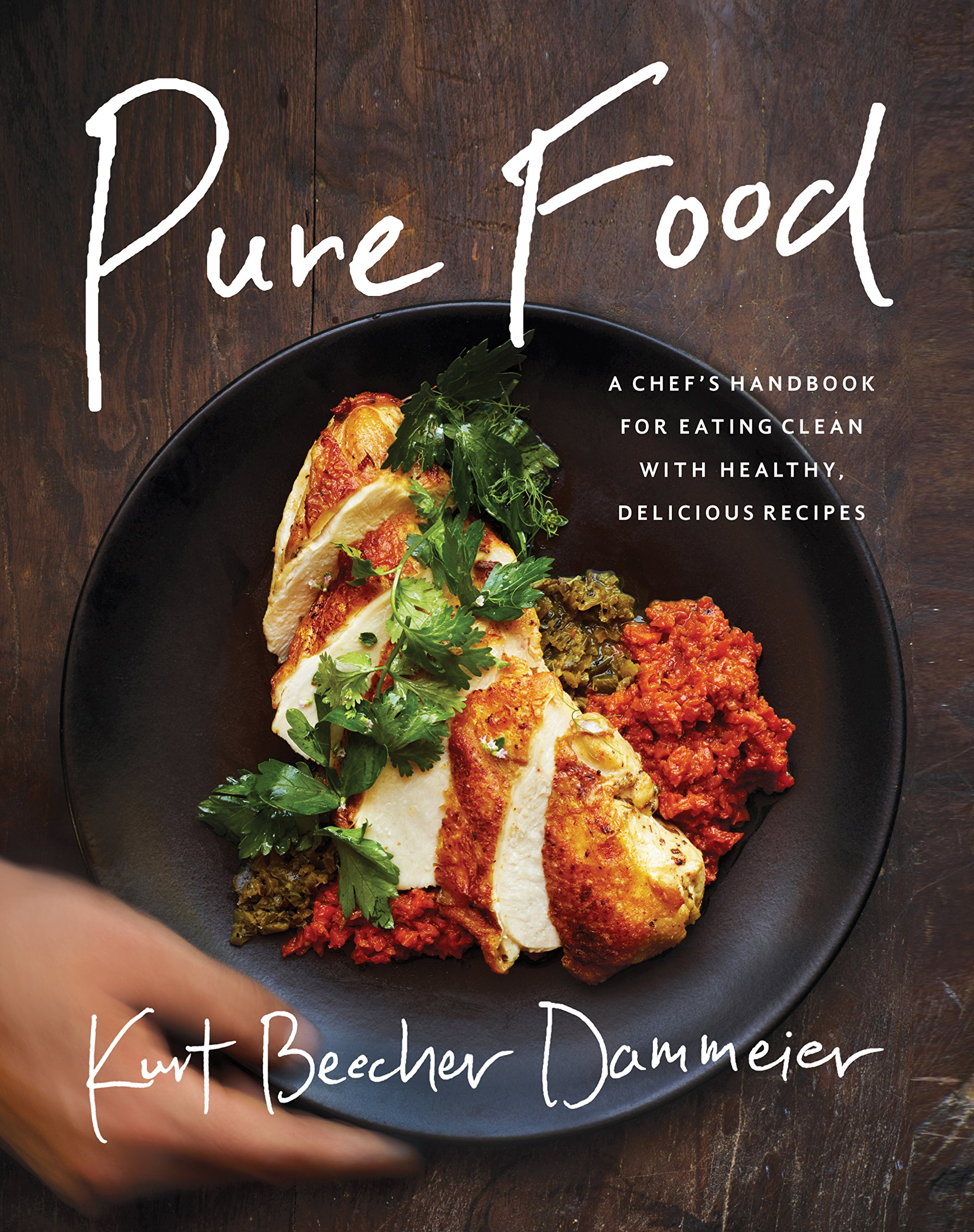 Pure food a chefs handbook for eating clean with healthy pure food a chefs handbook for eating clean with healthy delicious recipes kurt beecher dammeier 9781942952176 amazon books forumfinder Gallery