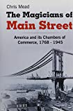 The Magicians of Main Street: America and its Chambers of Commerce, 1768-1945