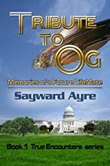 Tribute to Og: Memories of a Future LifeMate (the True Encounters series Book 1) Kindle Edition