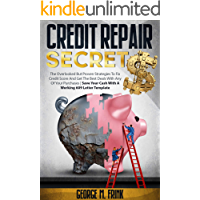 Credit Repair Secrets: The Overlooked But Proven Strategies To Fix Credit Score And Get The Best Deals With Any Of Your…